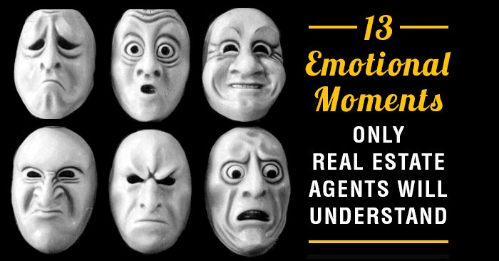 13 Emotional Moments Only Real Estate Agents Will Understand